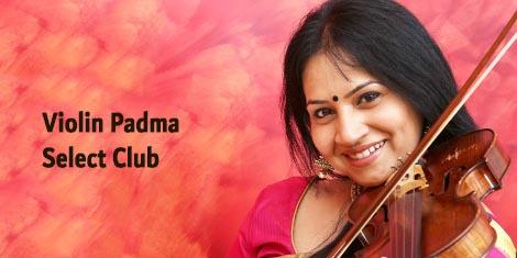 """இந்தியாவில் முதல் முறையாக இசை ஆர்வலர்களுக்காக ஒரு புதிய முயற்சி – """"வயலின் பத்மா – செலக்ட் கிளப்"""""""